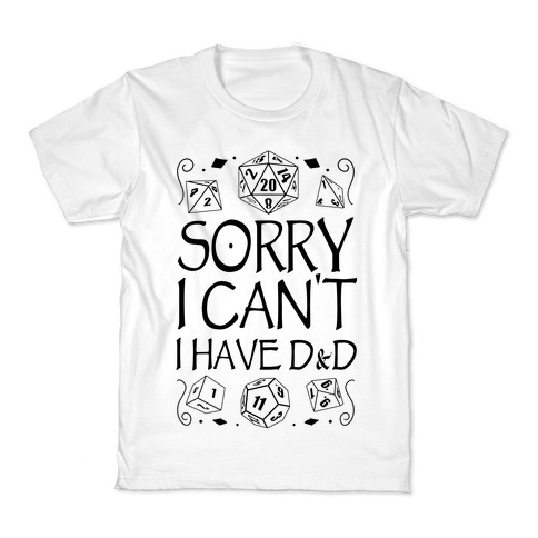 Sorry I Can't, I Have D&D Kids T-Shirt