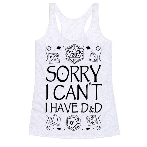 Sorry I Can't, I Have D&D Racerback Tank Top