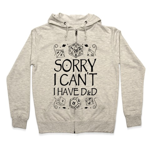 Sorry I Can't, I Have D&D Zip Hoodie