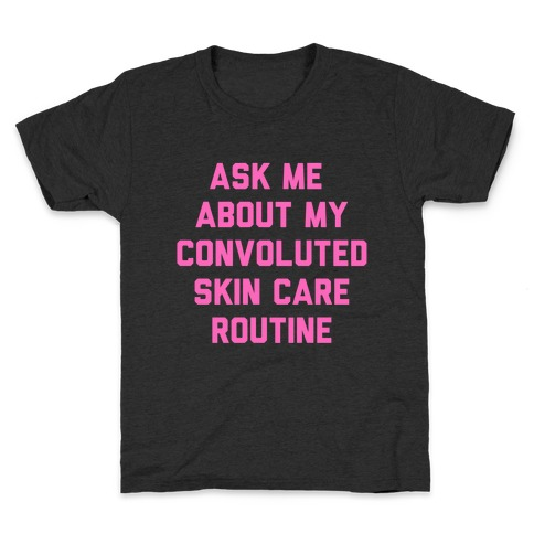 Ask Me About My Convoluted Skin Care Routine Kids T-Shirt