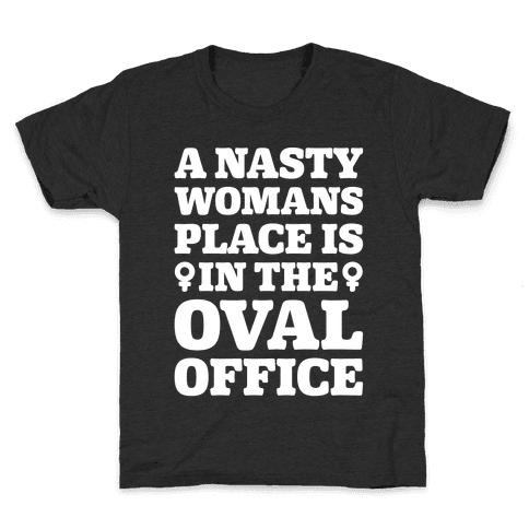 A Nasty Womans Place Is In The Oval Office White Print Kids T-Shirt