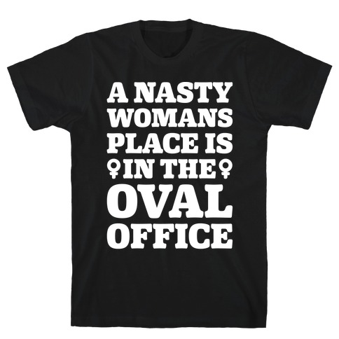 A Nasty Womans Place Is In The Oval Office White Print T-Shirt