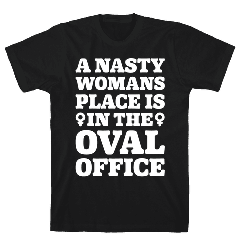 A Nasty Womans Place Is In The Oval Office White Print Mens T-Shirt
