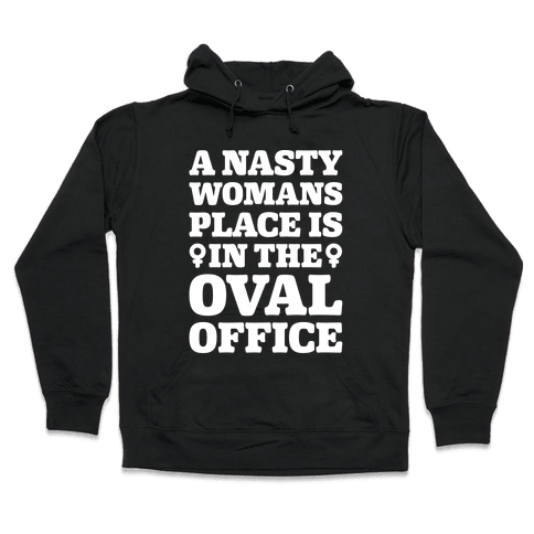 A Nasty Womans Place Is In The Oval Office White Print Hooded Sweatshirt