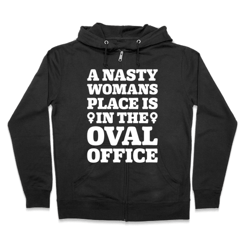 A Nasty Womans Place Is In The Oval Office White Print Zip Hoodie