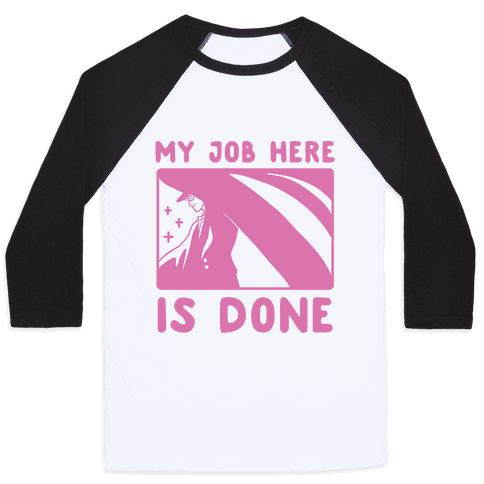 My Job Here Is Done - Tuxedo Mask (1 of 2 pair)  Baseball Tee
