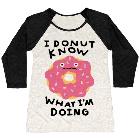 I Donut Know What I'm Doing Baseball Tee