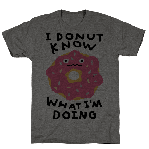I Donut Know What I'm Doing Mens T-Shirt