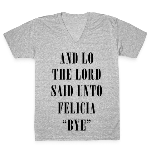 And Lo The Lord Said Unto Felicia V-Neck Tee Shirt