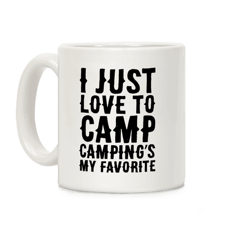 I Just Love To Camp Camping's My Favorite Parody Coffee Mug