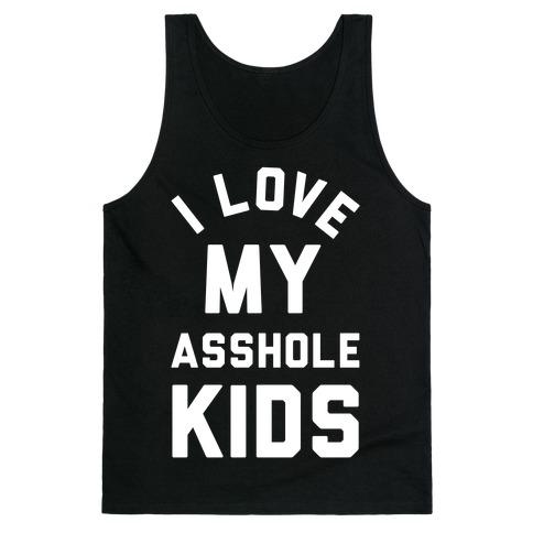 I Love My Asshole Kids Tank Top