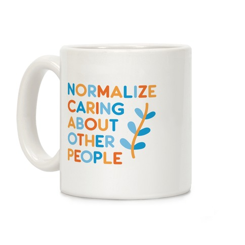 Normalize Caring About Other People Coffee Mug