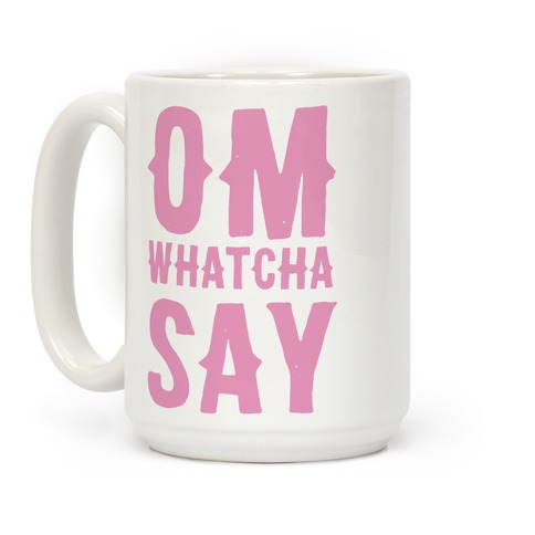 Om Whatcha Say Coffee Mug