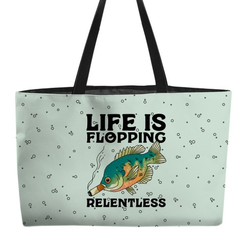 Life is Flopping Relentless Fish Weekender Tote