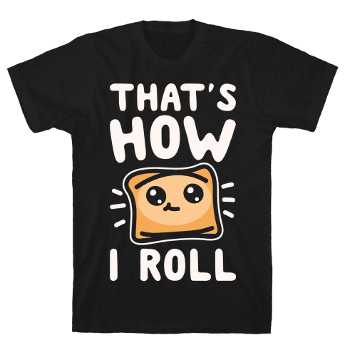 That's How I Pizza Roll Parody White Print Mens T-Shirt