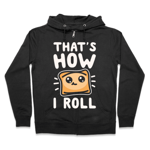 That's How I Pizza Roll Parody White Print Zip Hoodie