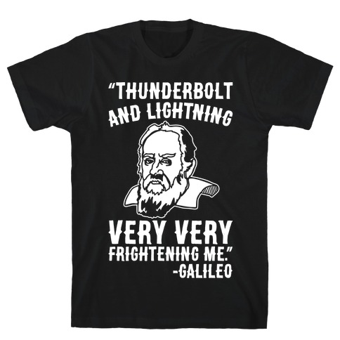 183027129 Thunderbolt and Lightning Very Very Frightening Me Galileo Parody White  Print T-Shirt | LookHUMAN