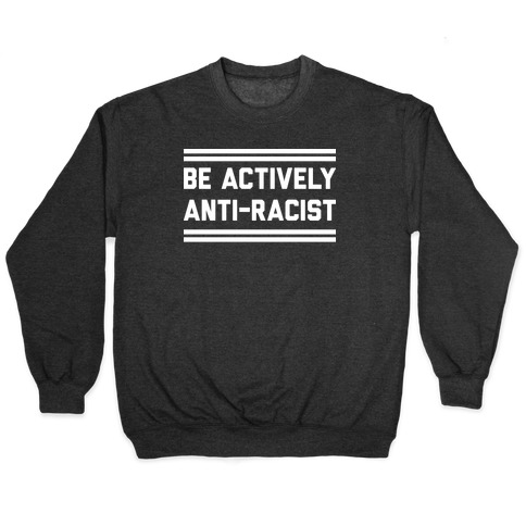 Be Actively Anti-Racist Pullover