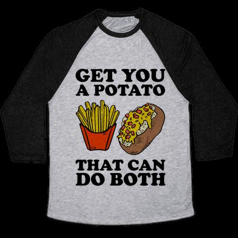 Get You A Potato That Can Do Both Baseball Tee