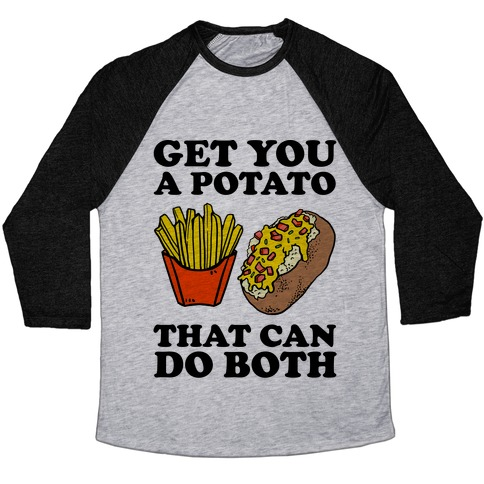 Get You A Potato That Can Do Both Baseball Tee