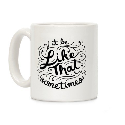 It Be Like That Sometimes Script Coffee Mug