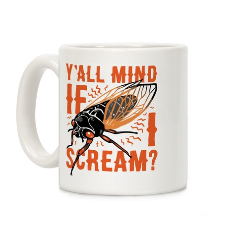 Y'all Mind If I Scream? Cicada Coffee Mug