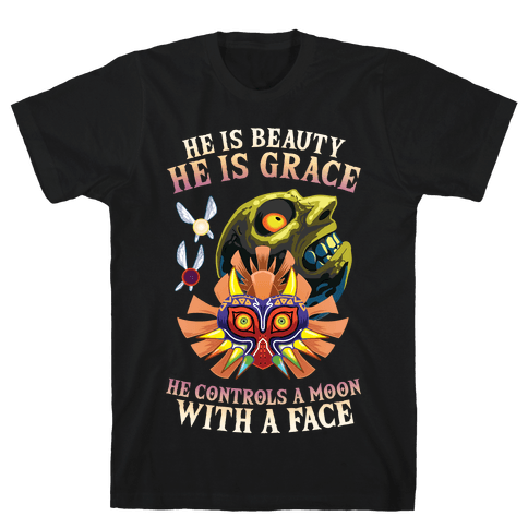 He Is Beauty, He Is Grace, He Controls A Moon With A Face Mens/Unisex T-Shirt