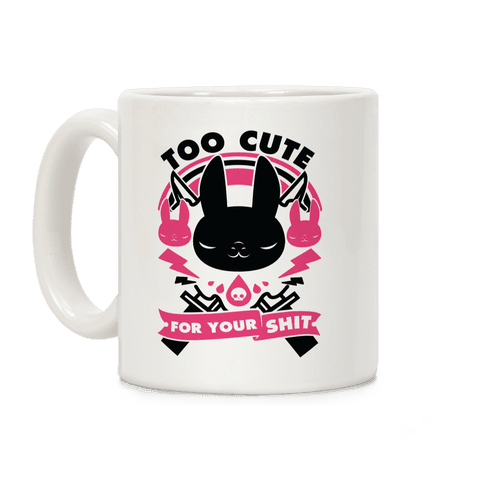 Too Cute For Your Shit Coffee Mug