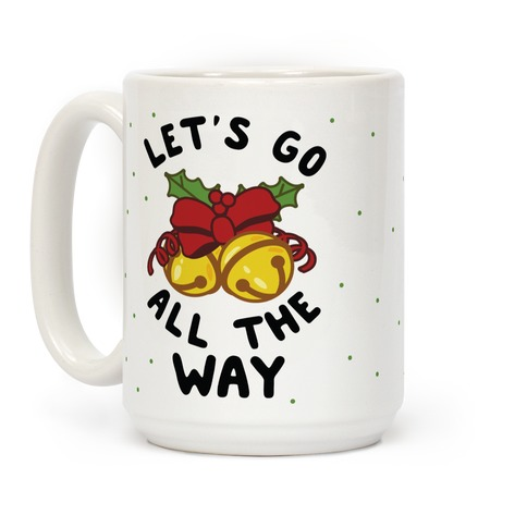 Let's Go All the Way Coffee Mug