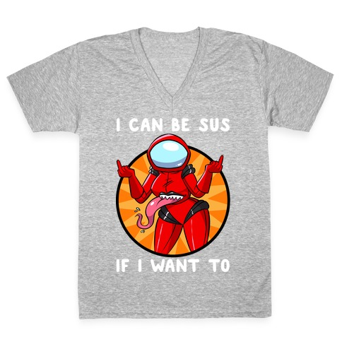 I Can Be Sus If I Want To V-Neck Tee Shirt