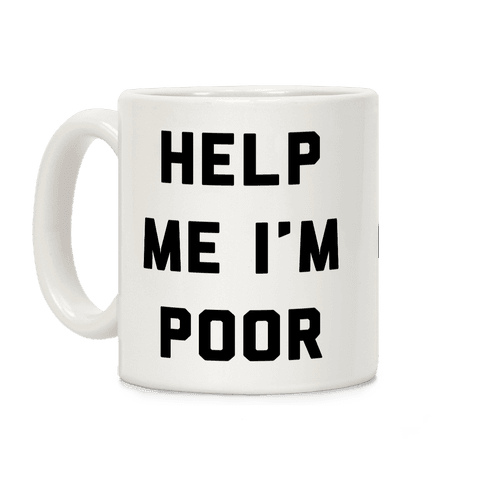 Help Me I'm Poor Coffee Mug