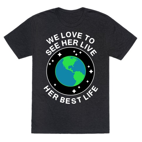We Love to See Her Live Her Best Life (Earth) T-Shirt