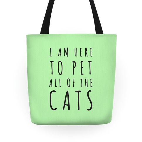 I Am Here To Pet All Of The Cats Tote