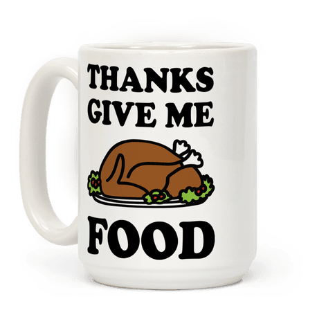 Thanks Give Me Food Thanksgiving Coffee Mug