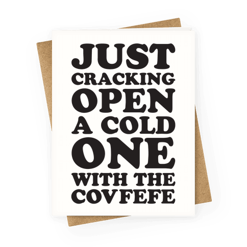 Just Cracking Open A Cold One With The Covfefe Greeting Card