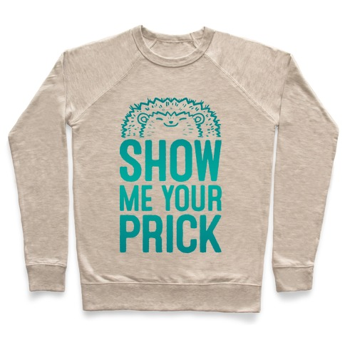 Show Me Your Prick Pullover