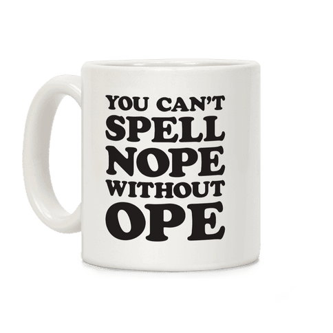You Can't Spell Nope Without Ope Coffee Mug