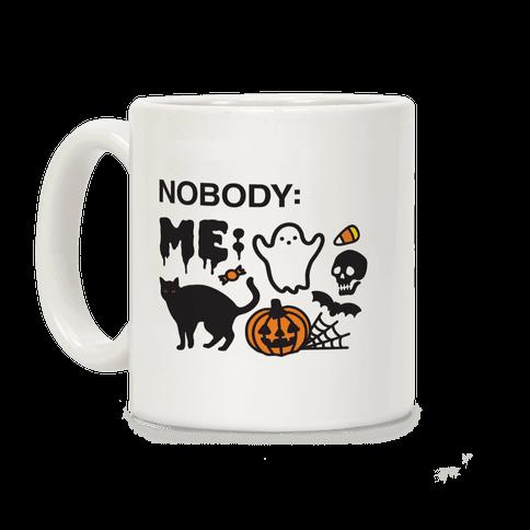 Nobody: Me: HALLOWEEN Coffee Mug
