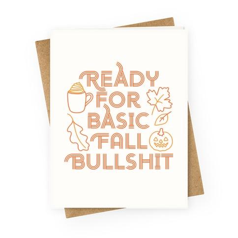 Ready For Basic Fall Bullshit Greeting Card