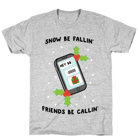 Snow Be Fallin' Friends Be Callin' T-Shirt