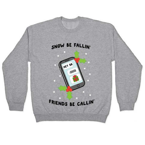 Snow Be Fallin' Friends Be Callin' Pullover