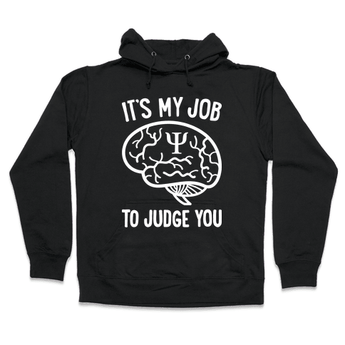 It's My Job To Judge You Hooded Sweatshirt