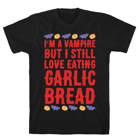 I'm A Vampire But I Still Love Eating Garlic Bread White Print T-Shirt