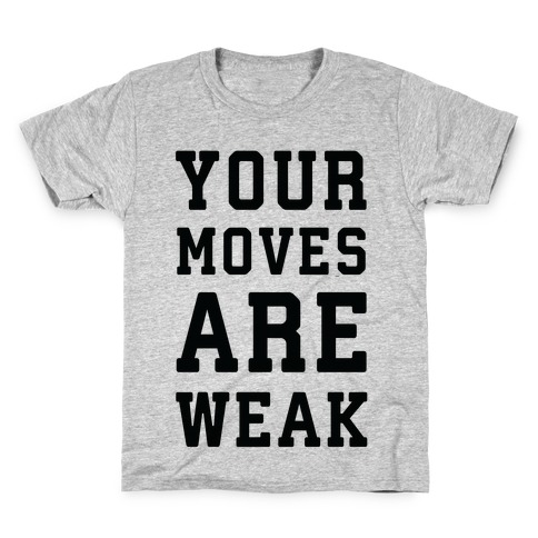 Your Moves Are Weak Kids T-Shirt