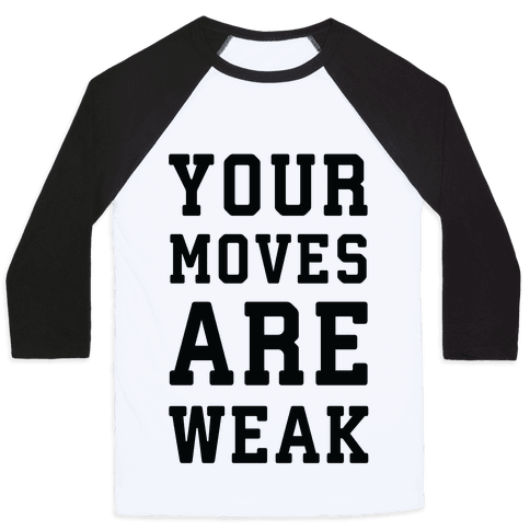 Your Moves Are Weak Baseball Tee