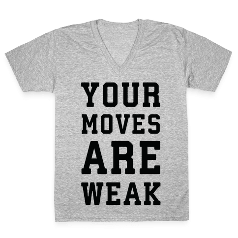 Your Moves Are Weak V-Neck Tee Shirt