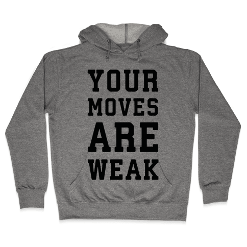 Your Moves Are Weak Hooded Sweatshirt