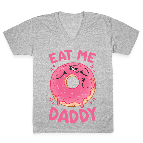 Eat Me Daddy V-Neck Tee Shirt