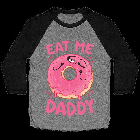 Eat Me Daddy Baseball Tee