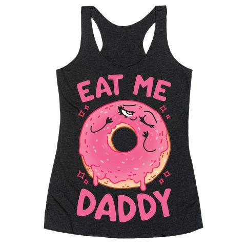 Eat Me Daddy Racerback Tank Top